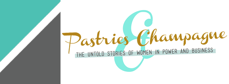 Pastries & Champagne: The Untold Stories of Women in Power & Business