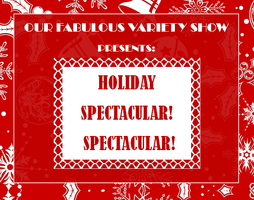 Our Fabulous Variety Show Presents: HOLIDAY SPECTACULAR...