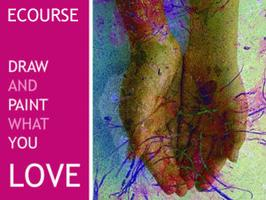 DRAW AND PAINT WHAT YOU LOVE -  5 WEEKS ART E-COURSE