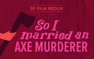 SF Film Redux: So I Married an Axe Murderer