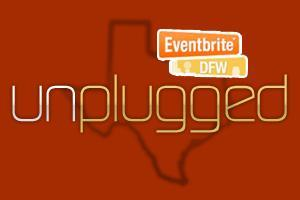 Eventbrite DFW Presents: Un-Plugged