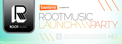 Eventbrite Presents: RootMusic Launch Party
