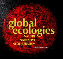 Global Ecologies: Nature/Narrative/Neoliberalism