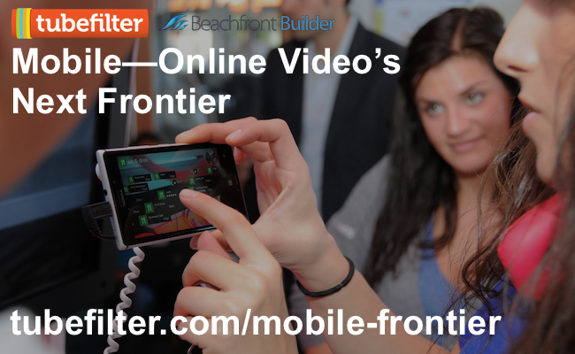 Tubefilter Presents: Mobile—Online Video's Next Frontier