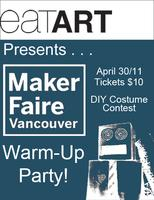 Vancouver Mini Maker Faire Warm Up Party @ EatART