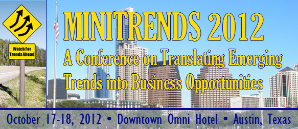 MINITRENDS 2012: A Conference on Translating Emerging Trends into Business Opportunities, Oct. 17-18, Omni Downtown, Austin, TX