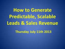 How to Generate Predictable, Scalable Leads and Sales Revenue