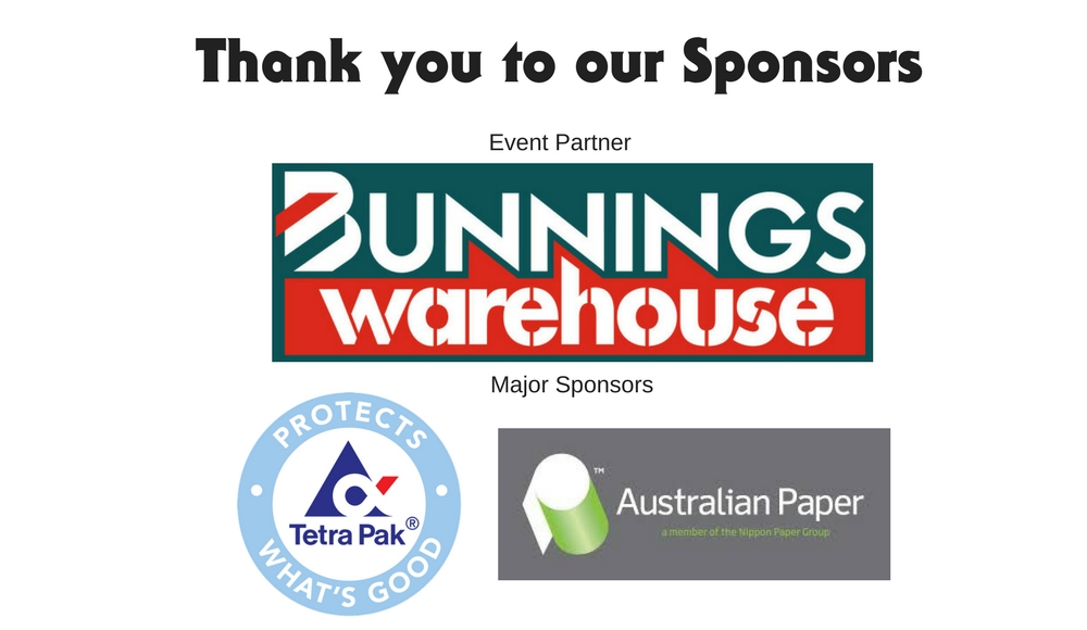 Thank you to our sponsors; Bunnings, Australian Paper and TetraPak.