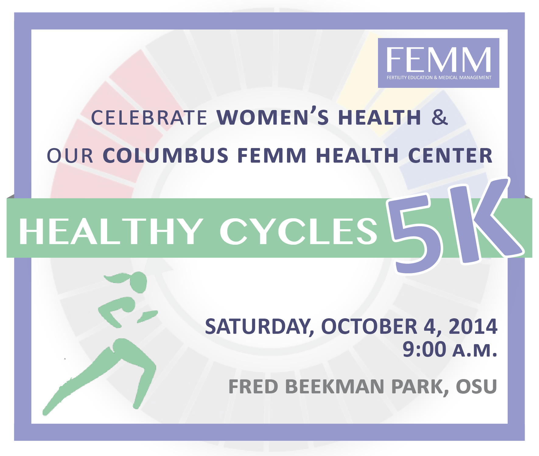 Celebrate women's health & our Columbus FEMM Health Center with the Healthy Cycles 5K, Sat., Oct. 4, 2014, at 9:00 a.m, at OSU's Fred Beekman Park.