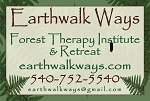 Earthwalk Retreat and Forest Therapy Institute Logo:  Contact information 540 752 5540;  earthwalkways@gmail.com; earthwalkways.com