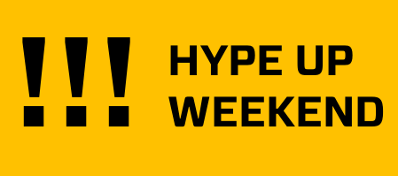 HYPE UP WEEKEND