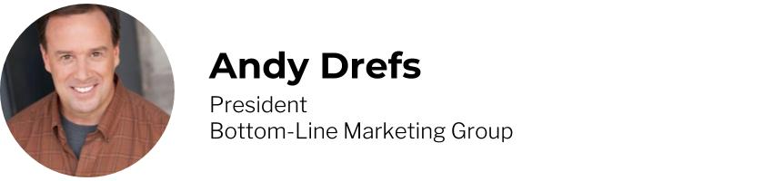Andy Drefs, President, Bottom-Line Marketing