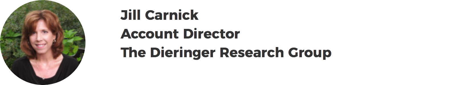 Jill Carnick – Account Director – The Dieringer Research Group