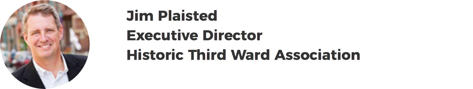 Jim Plaisted – Executive Director – Historic Third Ward Association