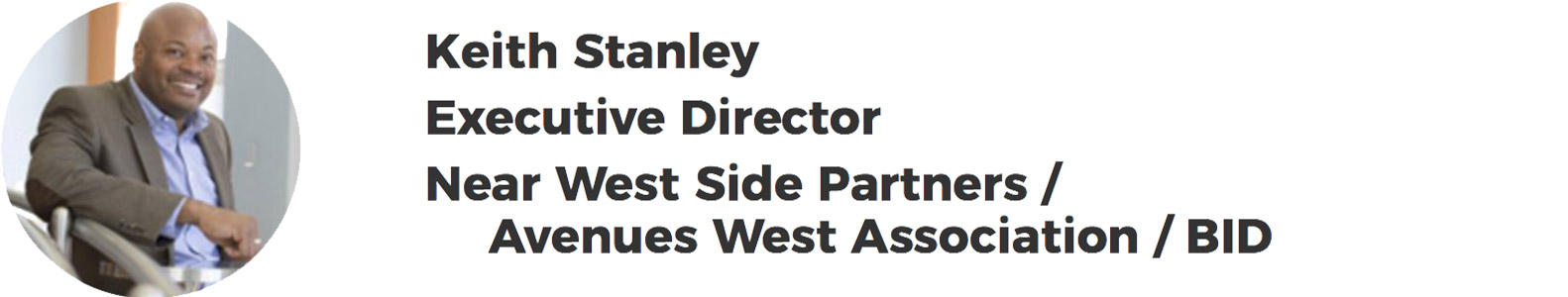 Keith Stanley – Executive Director – Near West Side Partners / Avenues West Association / BID
