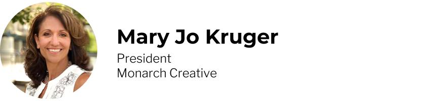 Mary Jo Kruger, President, Monarch Creative