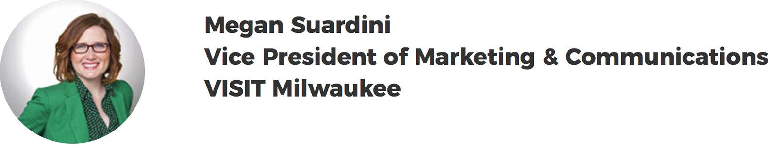 Megan Suardini - Vice President of Marketing & Communications – VISIT Milwaukee