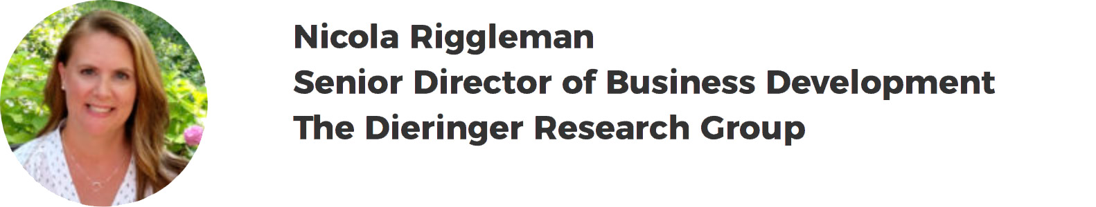 Nicola Riggleman – Senior Director of Business Development – The Dieringer Research Group