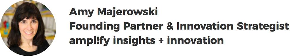 Amy Majerowski, Founding Partner & Innovation Strategist, ampl!fy insights + innovation