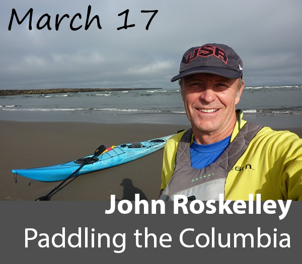 March 17: John Roskelley: Paddling the Columbia
