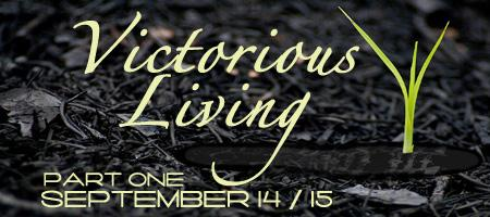 Victorious Living Part 1