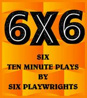 6X6 - January 23rd, Wed.at 7:30pm - Please purchase tickets...
