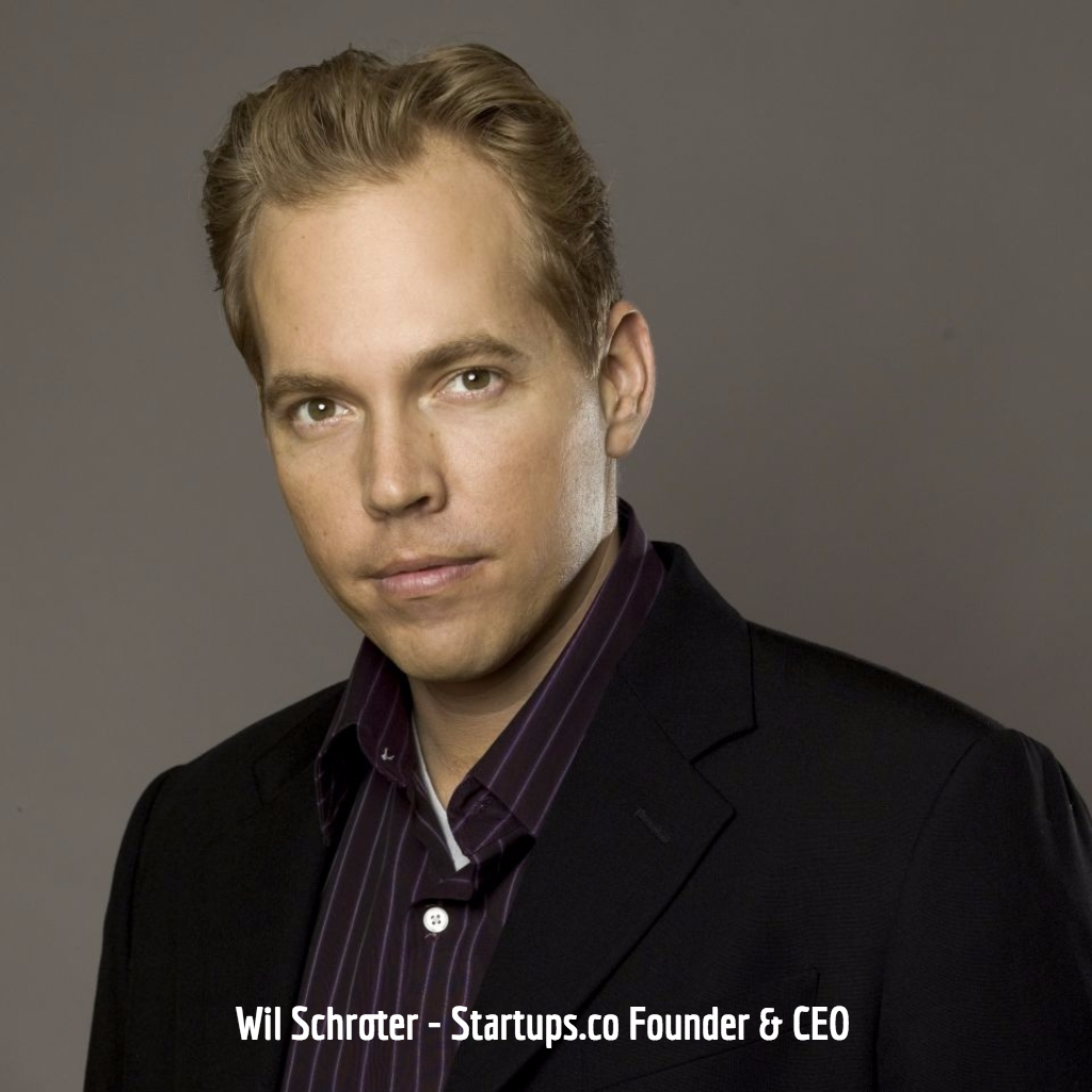 Wil Schroter Startups.co Founder & CEO