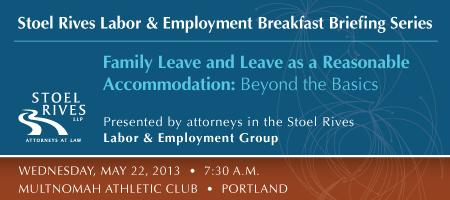 Stoel Rives Labor & Employment Breakfast Briefing Series: Family...