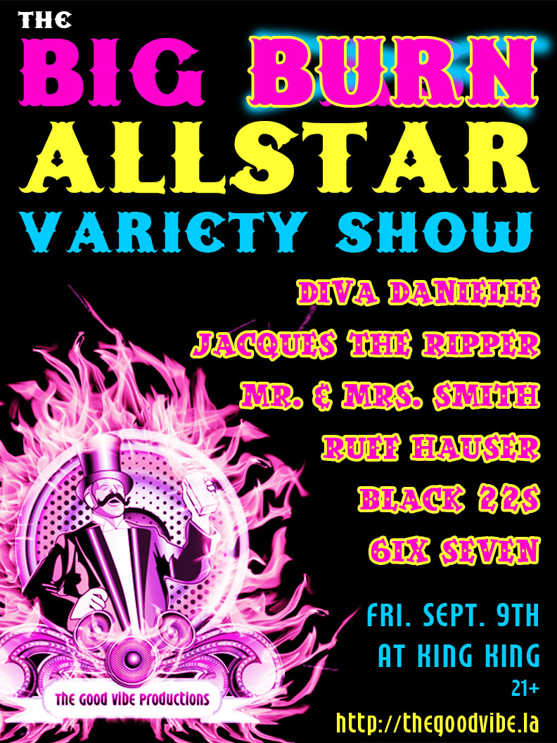 THE BIG BURN ALL~STAR VARIETY SHOW @ KING KING SEPT 9 th!