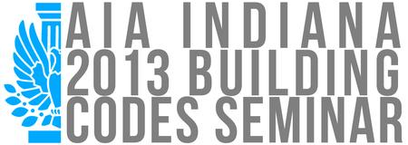 2013 AIA Indiana/AIA Northern Indiana Building Codes Seminar -...