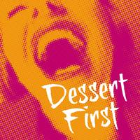 Dessert First: Don't Delay Pleasure...
