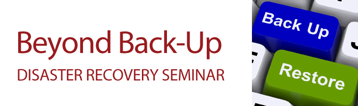 Beyond Back-Up Disaster Recovery Seminar Banner