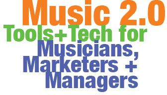 Music 2.0: Tools + Tech for Musicians, Marketers +...