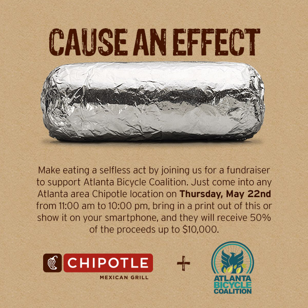 Cause an Effect.  Make eating a selfless act.   Eat at any Atlanta-area Chipotle on Thursday, May 22nd from 11:00 am to 10:00 pm, bring in a print out of this or show it on your smartphone, and ABC will receive 50% of the proceeds up to $10,000!