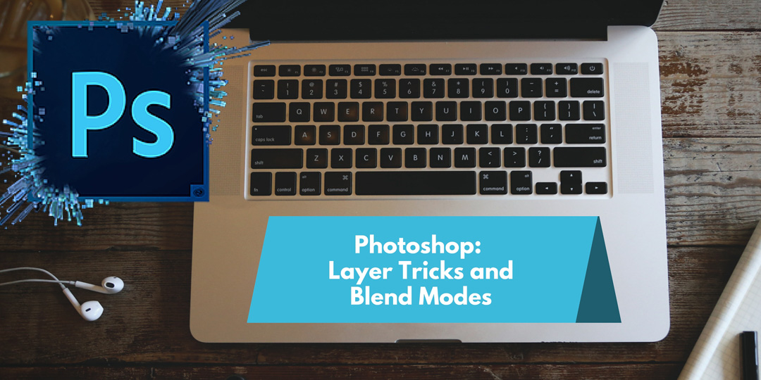 Photoshop: Layer Tricks and Blend Modes