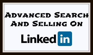 Advanced Search & Selling on LinkedIn