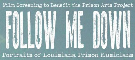 Follow Me Down: Portraits of Louisiana Prison Musicians~...