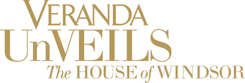 VERANDA UnVEILS: The HOUSE of WINDSOR