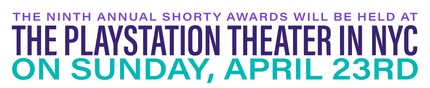 The Ninth Annual Shorty Awards will be held at the The PlayStation Theater in New York City on Sunday April 23rd