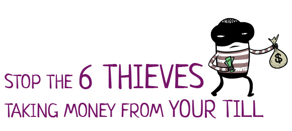 Stop the 6 thieves taking money from your till