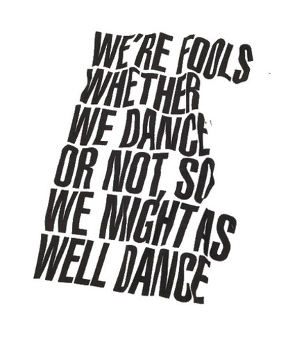 We might as well dance.