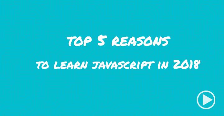 Top 5 Reasons to Leans JavaScript in 2018