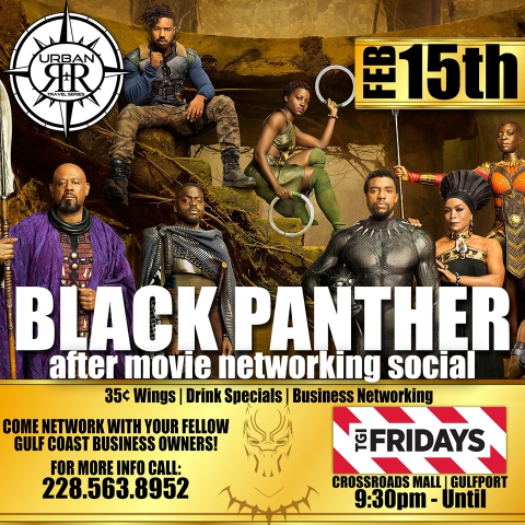 Citizens of WAKANDA on the MS GULF COAST! Join us after the advanced viewing of Black Panther, Thursday Feb. 15th at 9:30 PM, for a business networking social at TGI Fridays @ Crossroads Mall in Gulfport, MS! Food and Drink Specials! Share with a current or aspiring business owner!