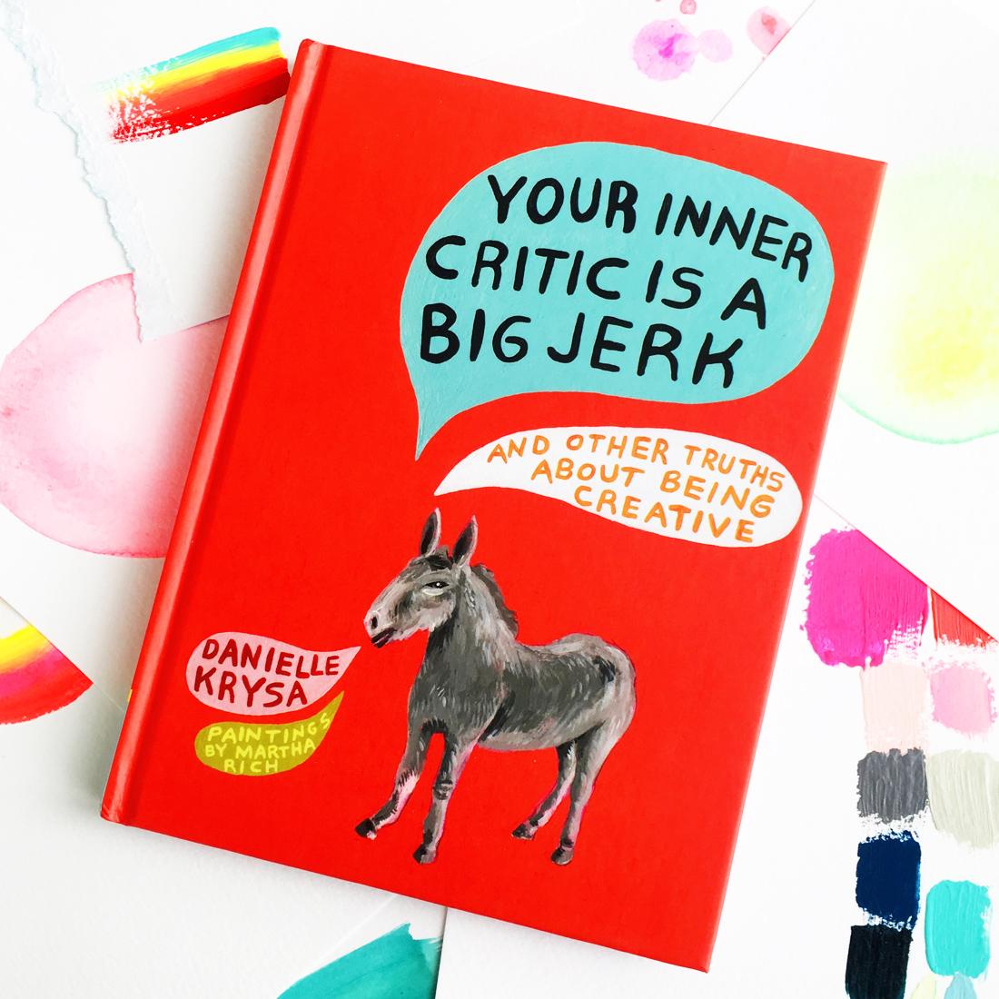 Your Inner Critic Is A Big Jerk Danielle Krysa