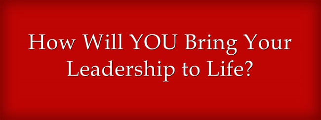 How will you bring leadership to LIFE?