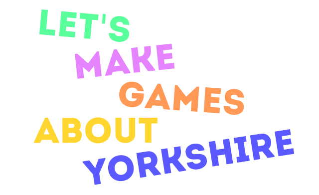 words that say - Let's make games about Yorkshire