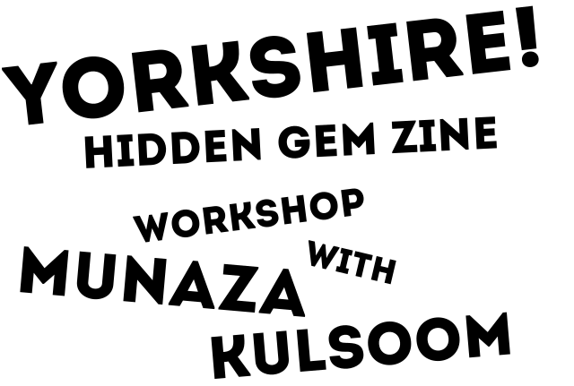 zine workshop header - Yorkshire! Hidden Gem Zine workshop with Munaza Kulsoom
