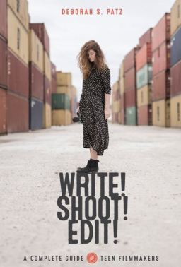 Write! Shoot! Edit! A Complete Guide for Teen Filmmakers