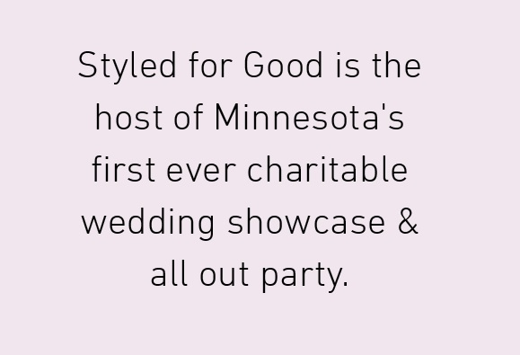 Styled for Good is the host of MN's first ever charitable wedding showcase!