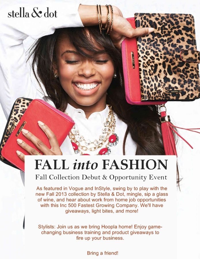As featured in Vogue and InStyle, swing by to play with the new Fall 2013 collection by Stella & Dot, mingle, sip a glass of wine, and hear about work from home job opportunities with this Inc 500 Fastest Growing Company. We'll have giveaways, light bites, and more!  Stylists: Join us as we bring Hoopla home! Learn key takeaways from the conference and enjoy game-changing training to fire up your business.